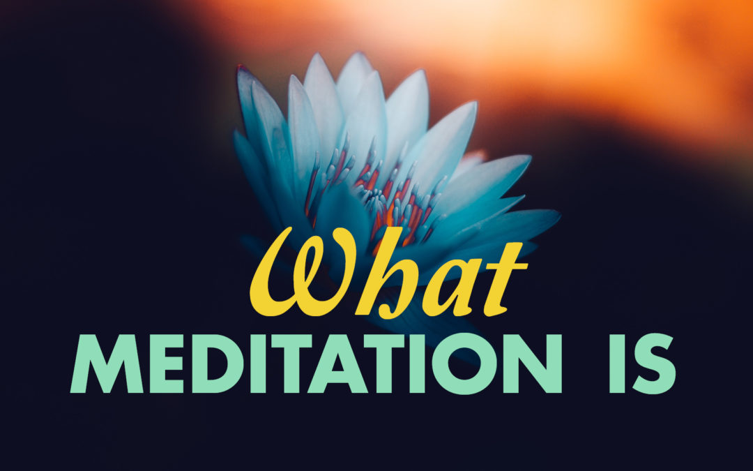 What Meditation Is